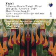 Foulds - 3 Mantras, Dynamic Triptych, Mirage, etc