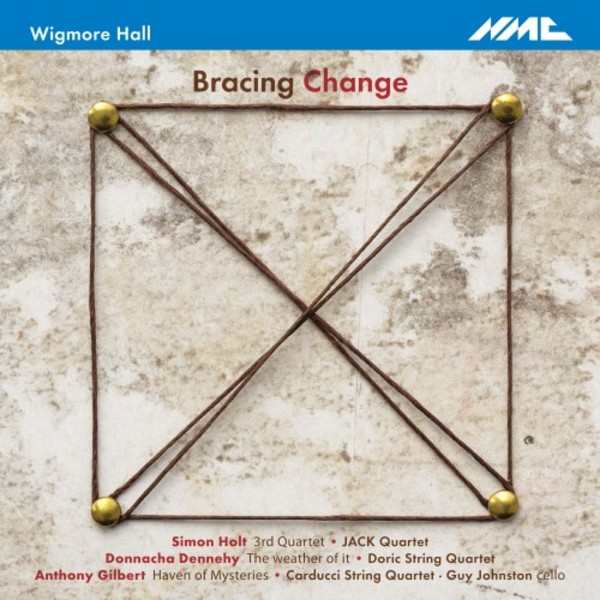 Bracing Change: Music by for String Quartet by Holt, Dennehy & Gilbert