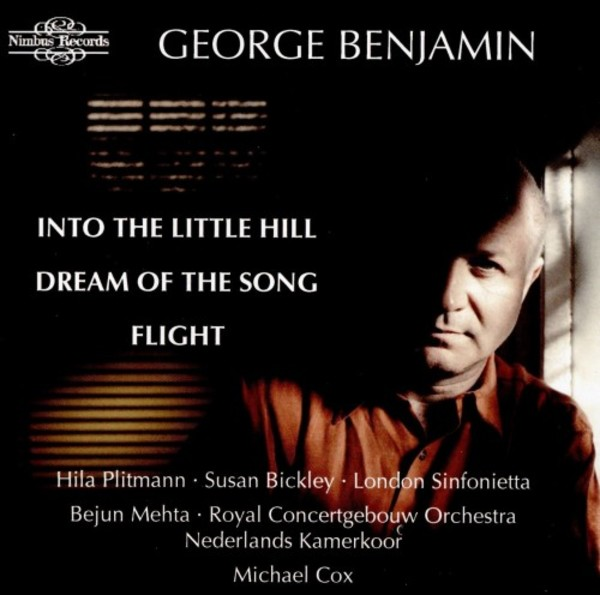 George Benjamin - Into the Little Hill, Dream of the Song, Flight