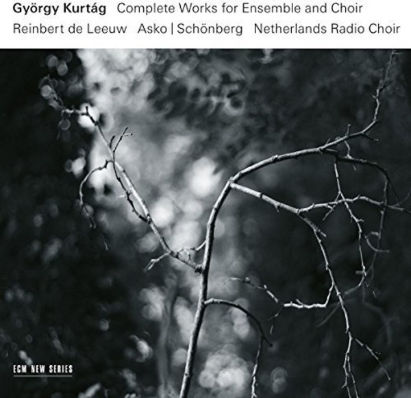 Kurtag - Complete Works for Ensemble and Choir