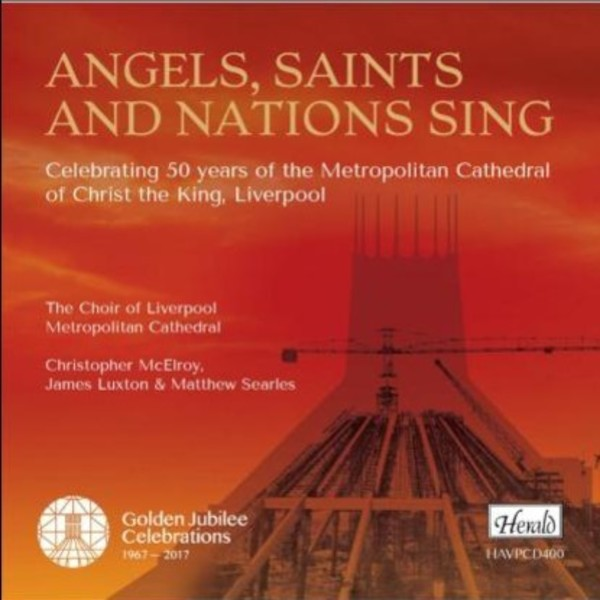 Angels, Saints and Nations Sing: 50 years of the Liverpool Metropolitan Cathedral