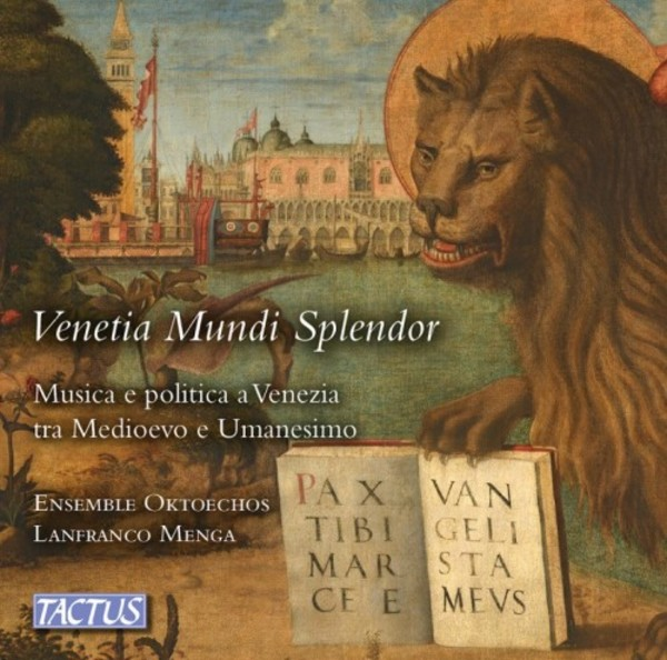 Venetia Mundi Splendor: Music and Politics in Venice between the Middle Ages and Humanism | Tactus TC390001
