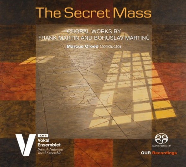 The Secret Mass: Choral Works by Frank Martin & Bohuslav Martinu | OUR Recordings 6220671