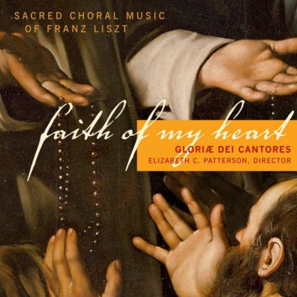 Faith of My Heart: Sacred Choral Music of Franz Liszt | Paraclete Recordings GDCD49