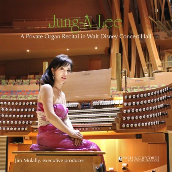 Jung-A Lee: A Private Organ Recital in Walt Disney Concert Hall | Yarlung Records YAR77215