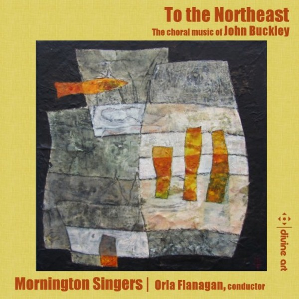 To the Northeast: The Choral Music of John Buckley | Divine Art DDA25187