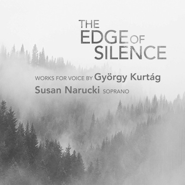 Kurtag - The Edge of Silence: Works for Voice