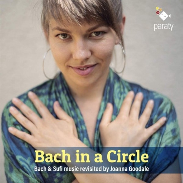 Bach in a Circle: Bach & Sufi music revisited by Joanna Goodale | Paraty PARATY819169