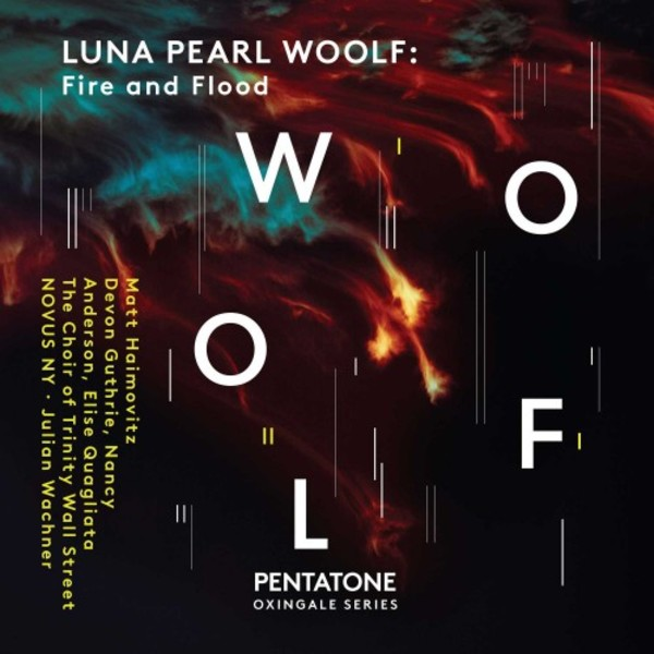 Luna Pearl Woolf - Fire and Flood | Pentatone PTC5186803