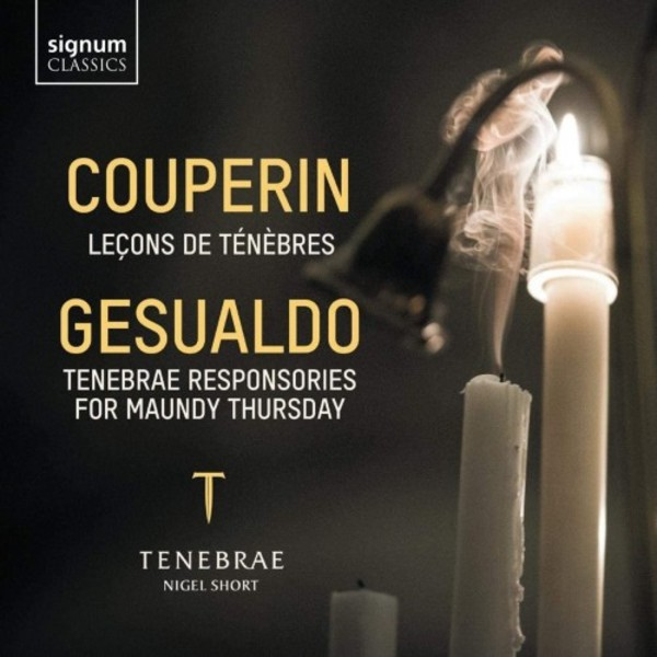 Couperin - Lecons de tenebres; Gesualdo - Tenebrae Responsories for Maundy Thursday | Signum SIGCD622