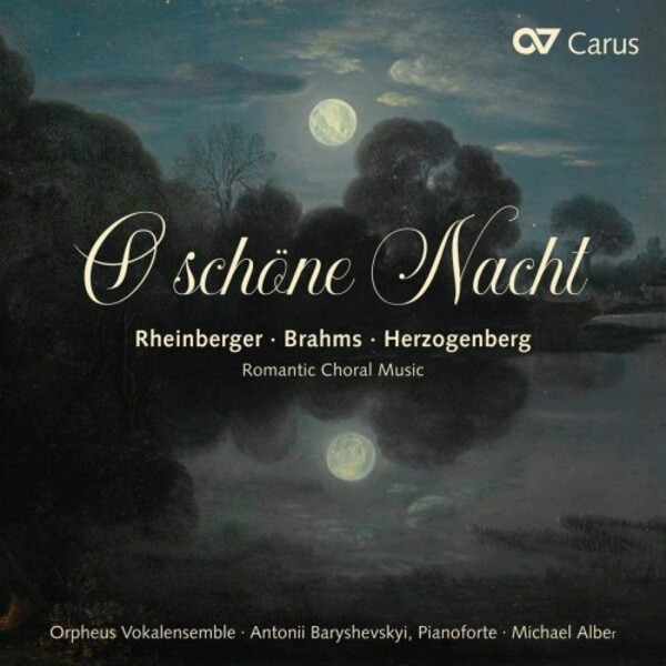 O schone Nacht: Romantic Choral Music by Rheinberger, Brahms & Herzogenberg