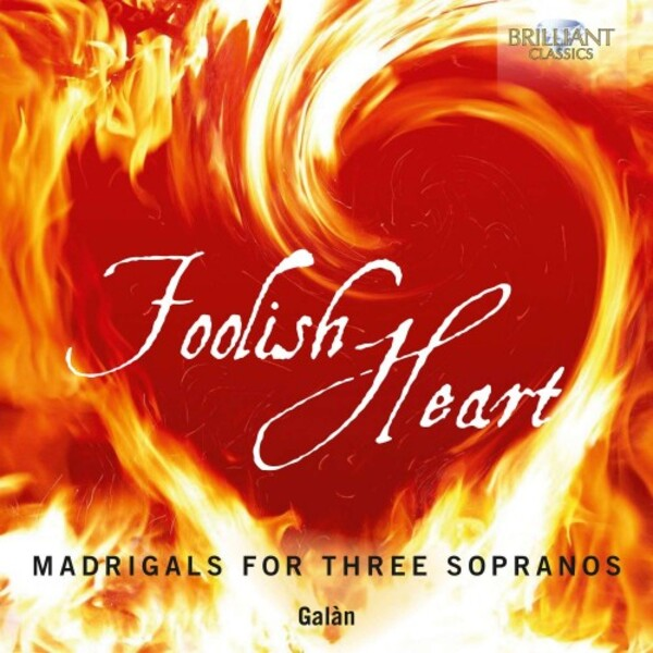 Foolish Heart: Madrigrals for Three Sopranos